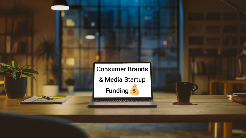 Computer that says 'consumer brands and media startup funding.'