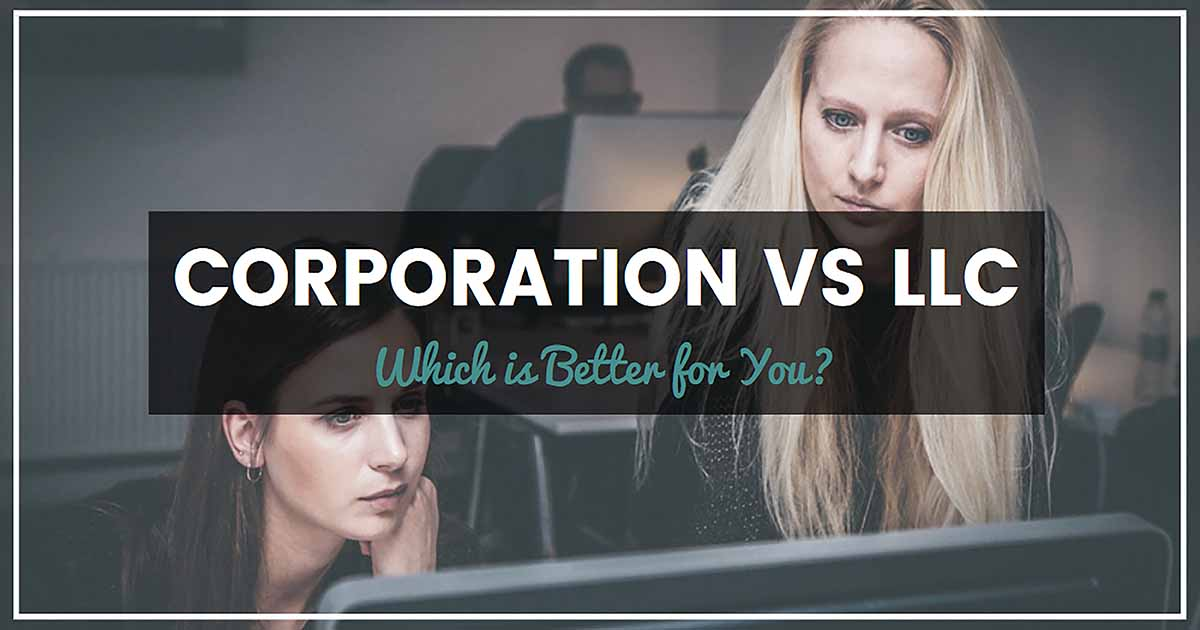 Corporation Vs LLC Comparison: Which Is Better For You?