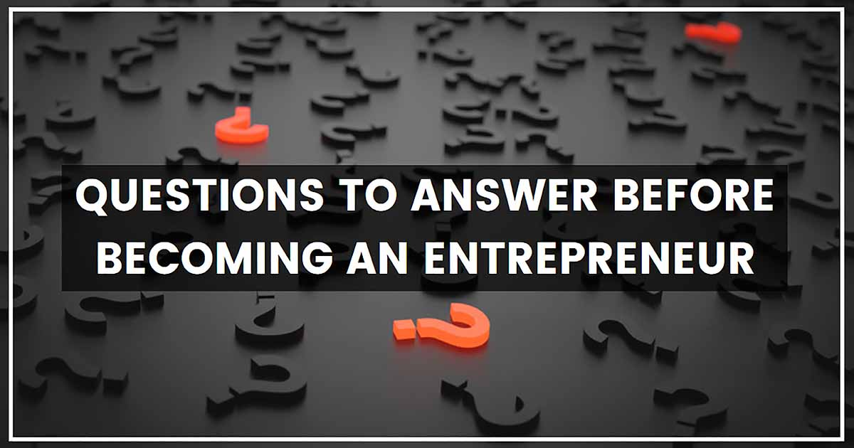 Questions to Answer Before Becoming an Entrepreneur