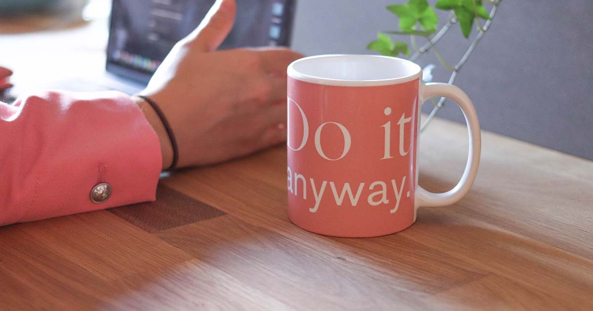Pink mug that says, Do it anyway.