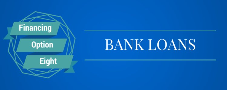 Financing Option 8) Bank Loans