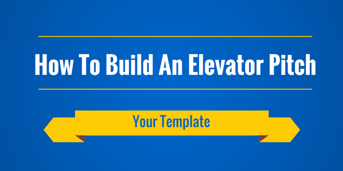 How To Build An Elevator Pitch (Your Template)