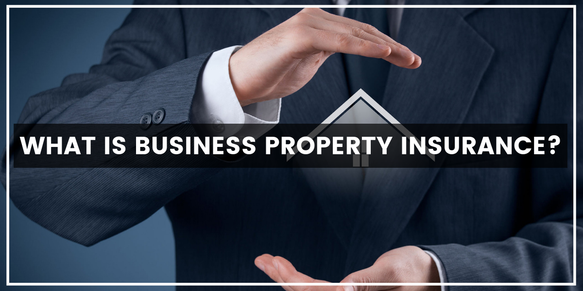 What Is Business Property Insurance?